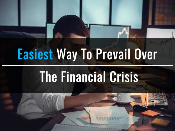Easiest Way To Prevail Over The Financial Crisis